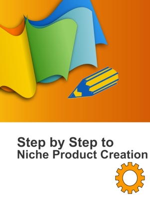 Product picture Niche Product Creation Step By Step, Niche Home Business